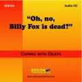 Oh, no, Billy Fox is Dead? AUDIO DOWLOAD Coping with Death