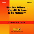 But Mr. Wilson...why did it have to be Melissa? Coping with Loss Coping with Death